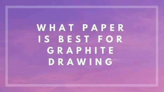 what paper is best for graphite drawing