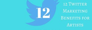 12 Twitter Marketing Benefits for Artists