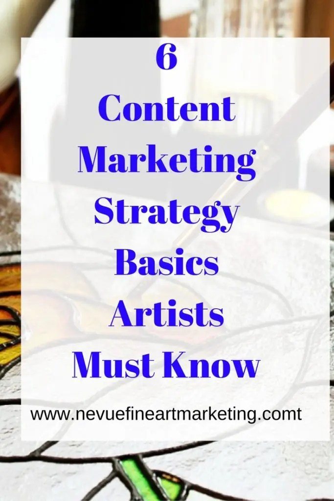 6 Content Marketing Strategy Basics Artists Must Know - Are you ready to take your art business to the next level? We are ending 2016 and getting ready to bring in a New Year filled with hope and dreams. Are you ready for 2017? Do you have a content marketing strategy in place for the new year? In this article, discover some content marketing strategy basics that will help you to develop a productive plan.