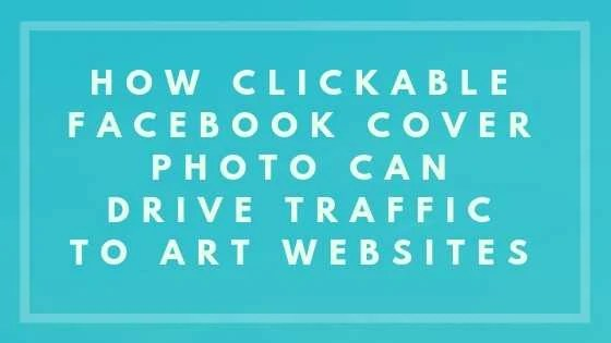 How Clickable Facebook Cover Photo Can Drive Traffic To Art
