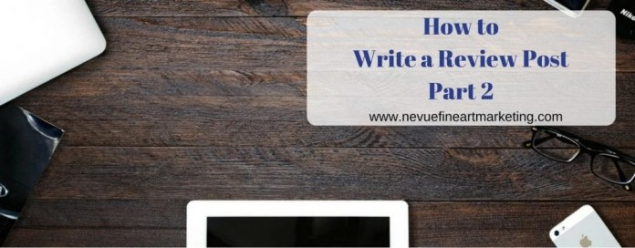 How to Write a Review Post Part 2