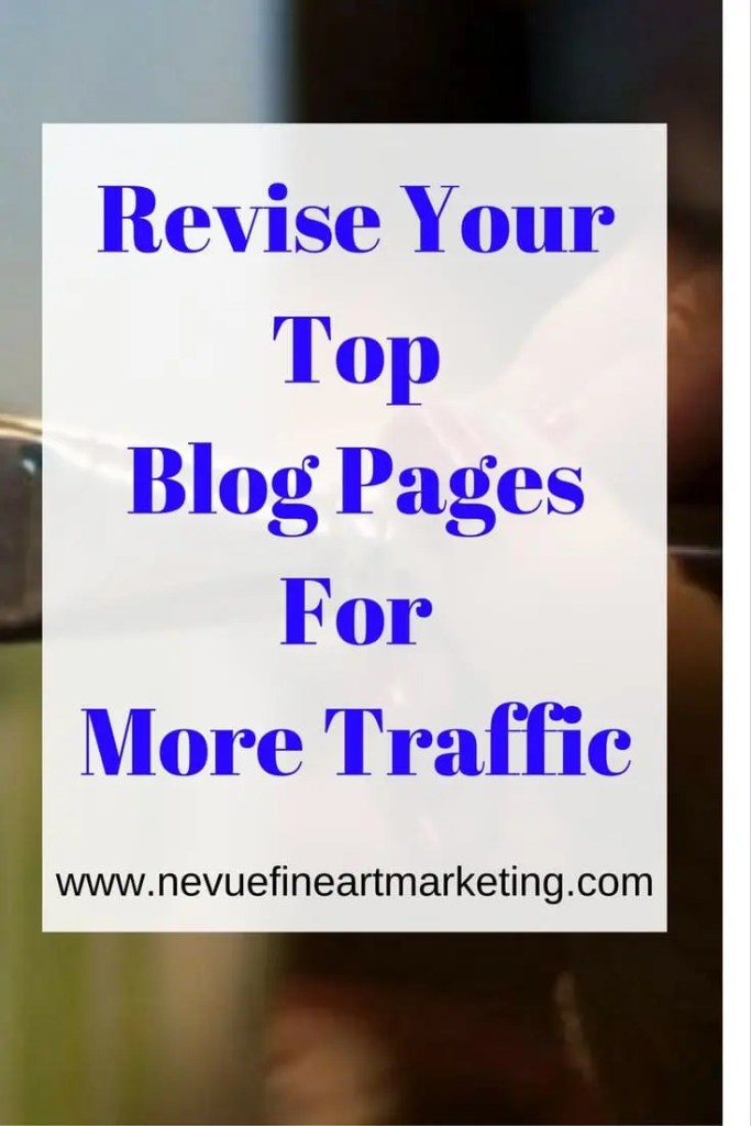 Revise Your Top Blog Pages for More Traffic - Nevue Fine Art Marketing - Today's blogging challenge is going to be something that is often overlooked by most artists and bloggers. I would like you to take some time to revise your top blog pages.