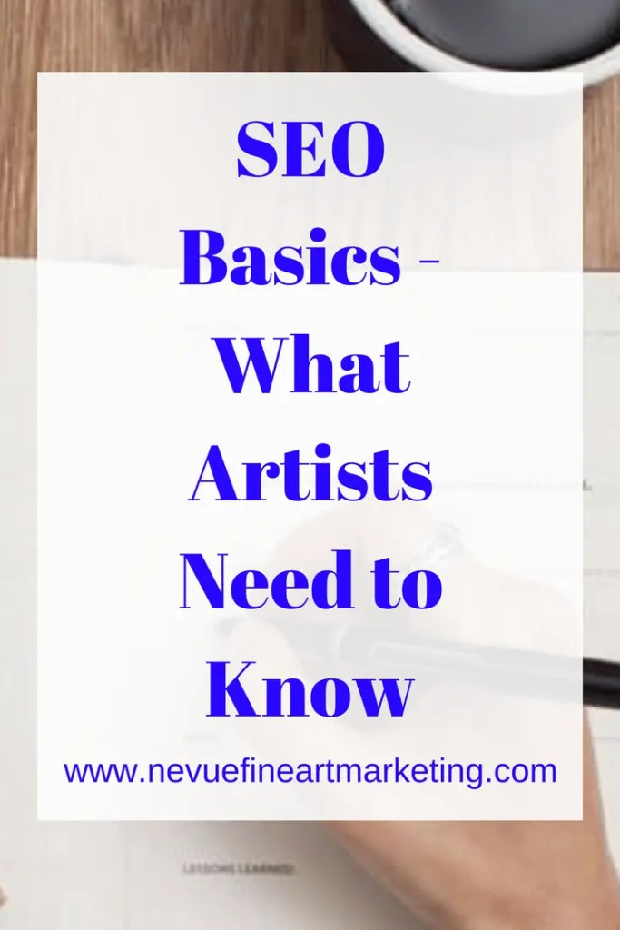 SEO Basics - What Artists Need to Know - Nevue Fine Art Marketing - In order for you to sell art online, your challenge is to learn about some SEO (Search Engine Optimization) Basics. What you will discover in this article, SEO Basics will help you to optimize your blog, so you will have a better chance of ranking higher in search results.