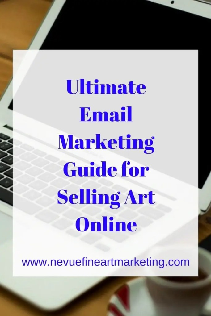 Ultimate Email Marketing Guide for Selling Art Online - Nevue Fine Art Marketing - An email marketing plan is an important piece of the puzzle and should be a part of your daily art marketing plan. Review this email marketing guide and start implementing the strategies into your art marketing plan.