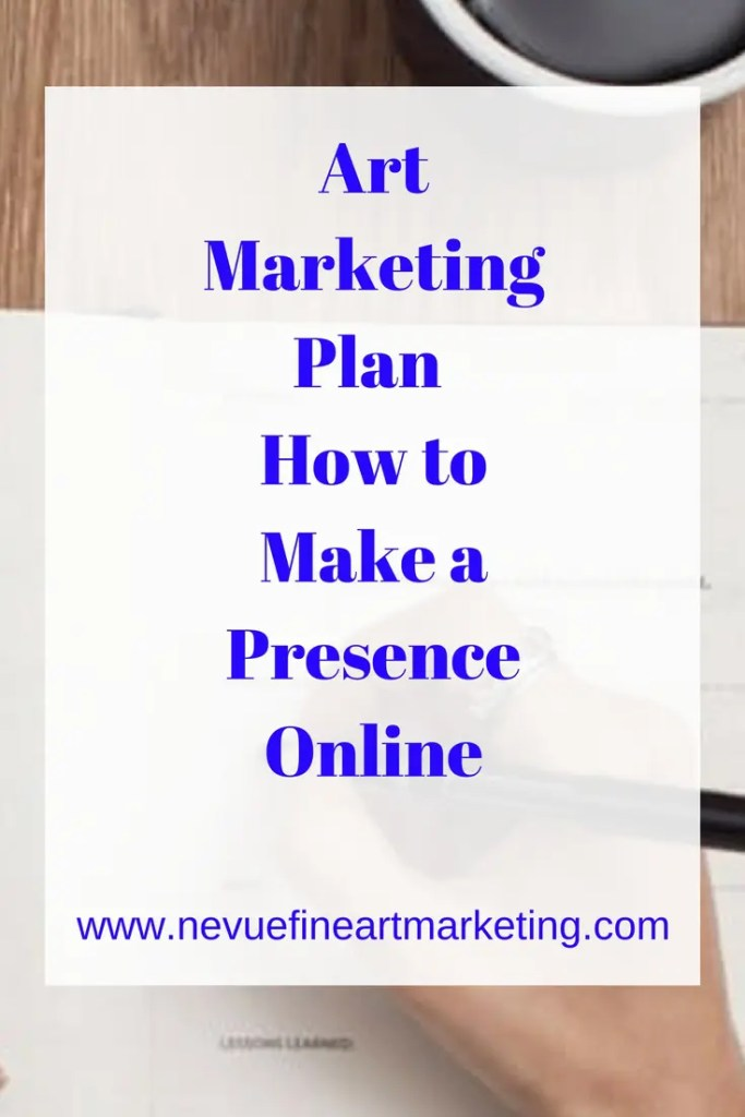 Art Marketing Plan – How to Make a Presence Online - Nevue Fine Art Marketing - Today's Art Marketing Plan – How to Make a Presence Online is not to write, but instead, come up with an art marketing plan that will help you to make a presence online.