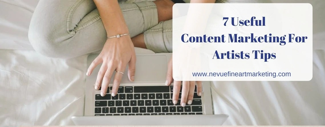 7 Useful Content Marketing for Artists Tips