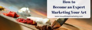 How to Become an Expert Marketing Your Art
