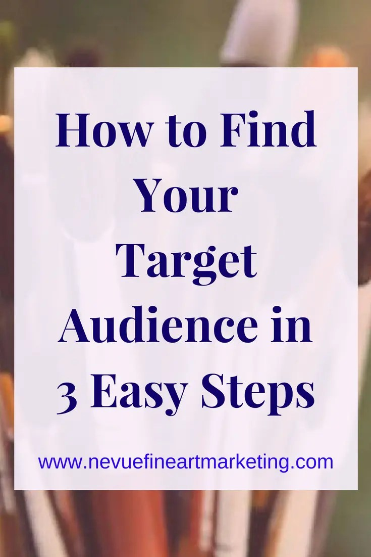 How to Find Your Target Audience in 3 Easy Steps. Start marketing to the people who will be interested in purchasing your art.