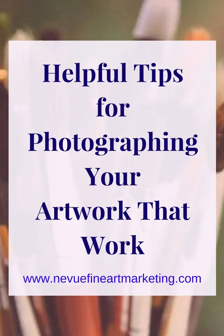 Helpful Tips for Photographing Your Artwork That Work. The quality of your image will determine if you make a sale or not.