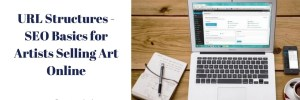 URL Structures – SEO Basics for Artists Selling Art Online
