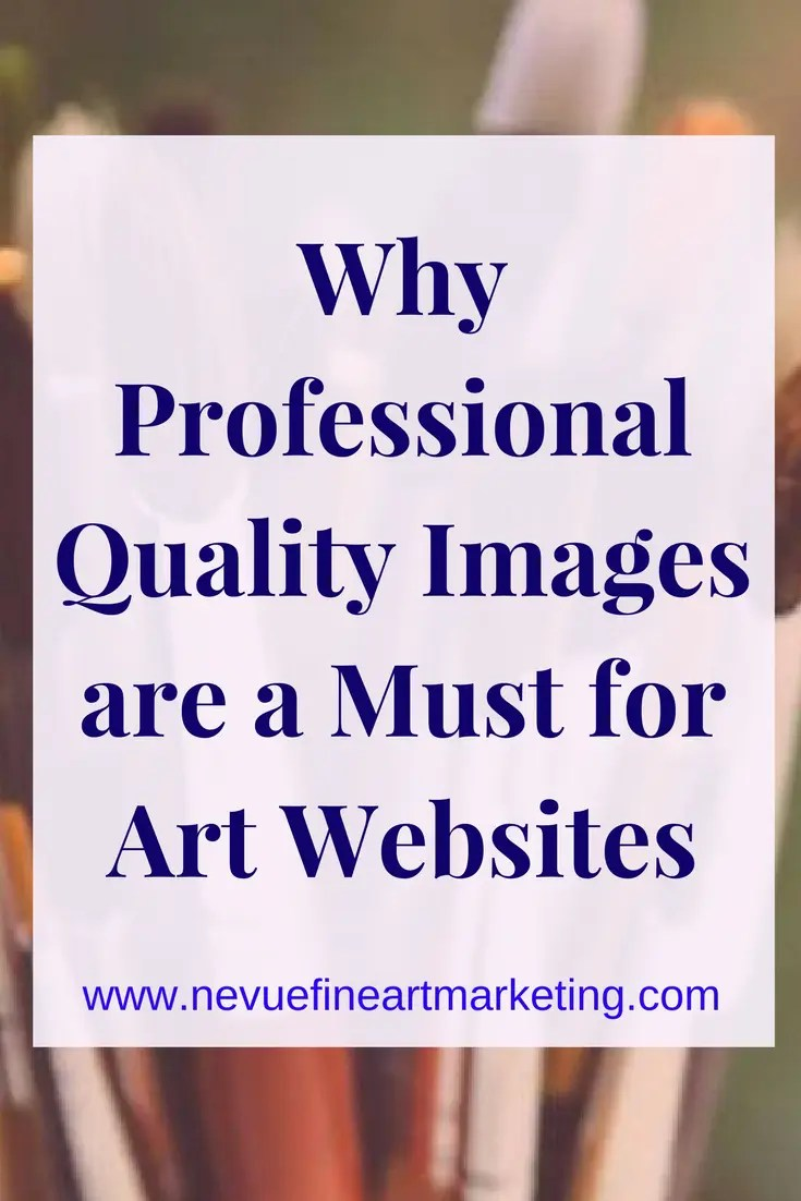Why Professional Quality Images are a Must for Art Websites. The quality of your images will determine if you land a sale or not.