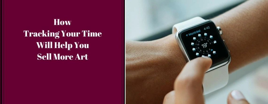 How Tracking Your Time Will Help You Sell More Art