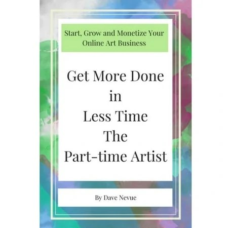 Get More Done In Less Time The Part Time Artist
