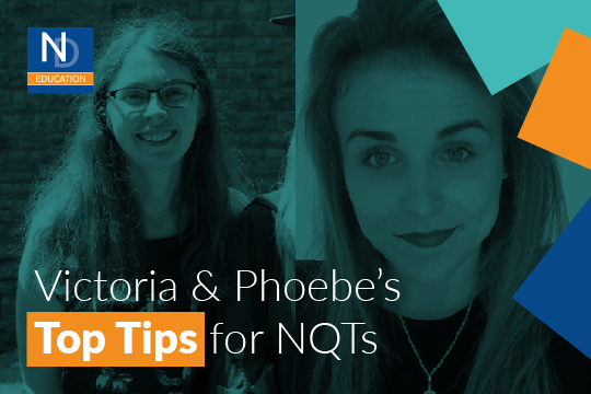 Victoria & Phoebe's Top Tips for NQTs