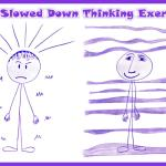 The Slowed Down Thinking Exercise