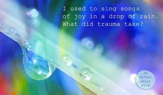 I used to sing songs of joy in a drop of rain. What did trauma take?