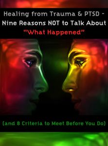 Heaing from Trauma and PTSD - Nine Reasons Not To Talk About What Happened