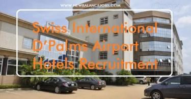 Swiss International D'Palms Airport Hotels Recruitment