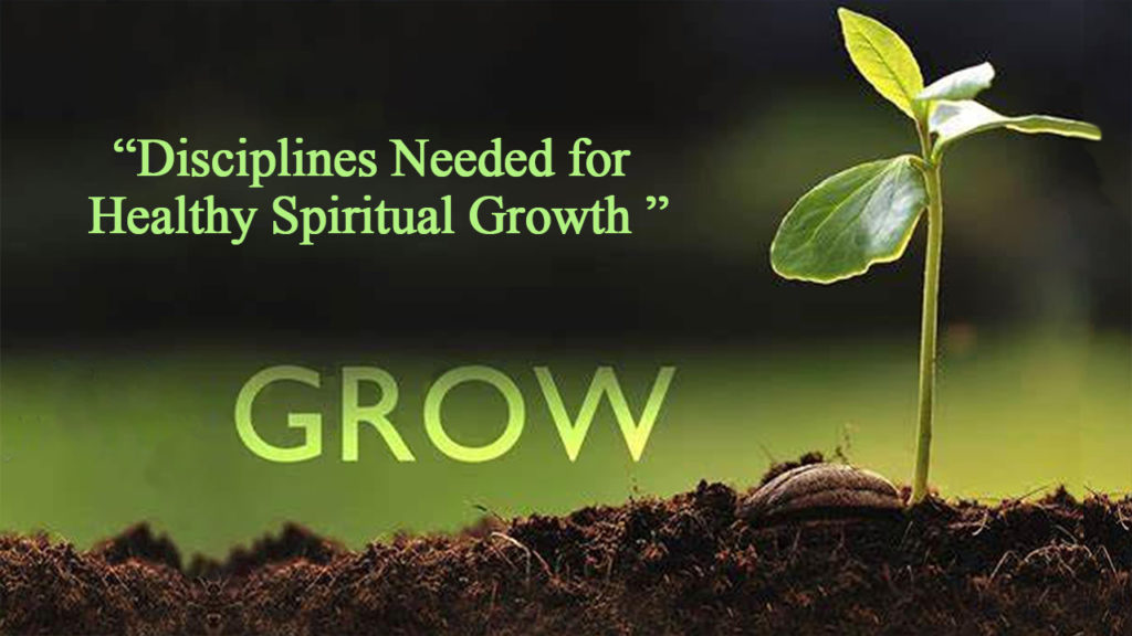 Grow: Disciplines needed for healthy spiritual growth. (Week 2 ...
