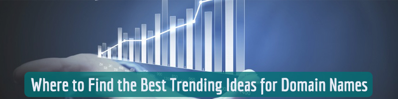Where to Find the Best Trending Ideas for Domain Names