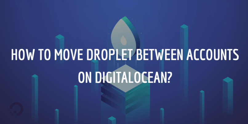 How to Move Droplet Between Accounts on DigitalOcean?