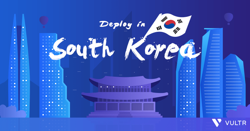Vultr Opens Its 17th Datacenter Location in Seoul Korea
