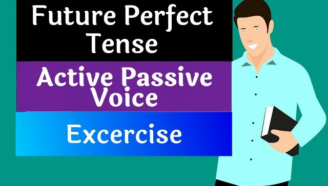 Future perfect tense active passive voice excercis