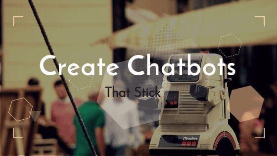 5 Steps to Create Chatbots that Stick