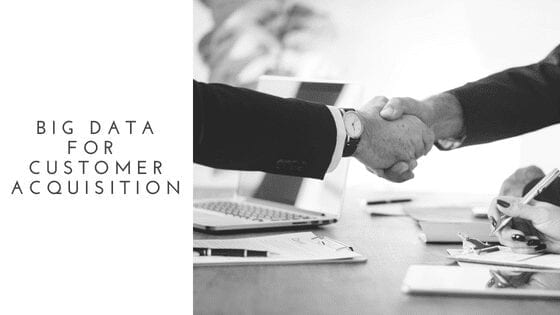 Why Big Data is crucial for Customer Acquisition?