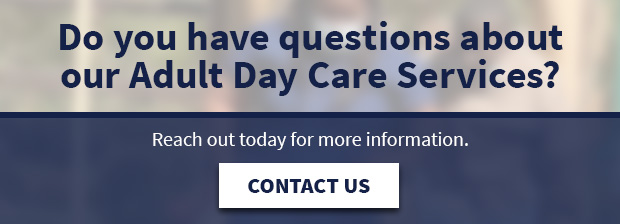 Have questions about our Adult Day Care Services?