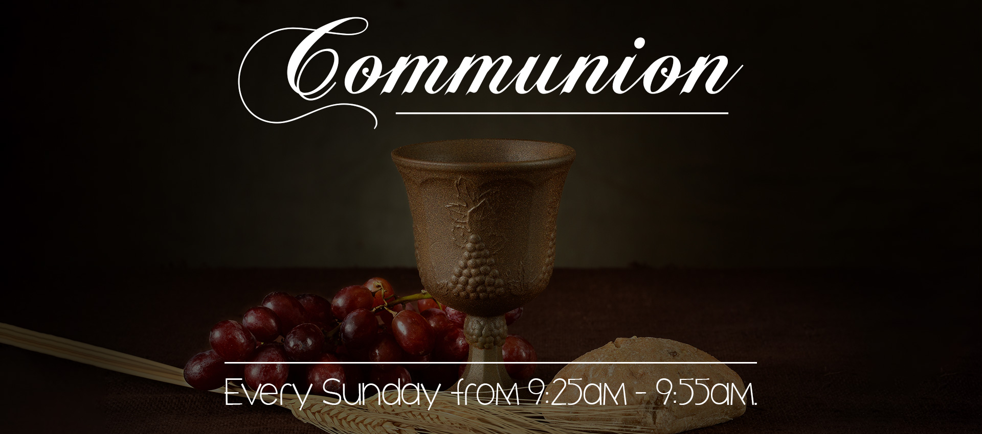Communion every Sunday at 9:25am-9:55am