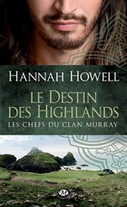 Les chefs du clan Murray, tome 1 - Le destin des Highlands de Hannah Howell