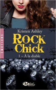 Rock Chick - Tome 1 - A la diable de Kristen Ashley