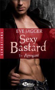 Sexy Bastard, Tome 1 - Arrogant-Eve Jagger