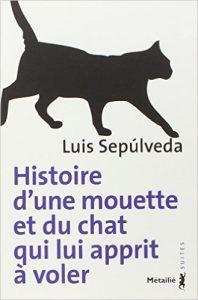 Histoire d'une mouette et du chat qui lui apprit a voler de Luis Sepulveda