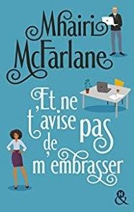 Et ne t'avise pas de m'embrasser de Mhairi McFarlane