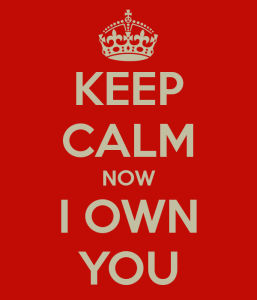 keep-calm-now-i-own-you