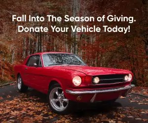 Fall Into The Season of Giving. Donate Your Vehicle Today!