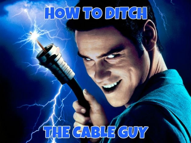 How to Ditch the Cable Guy for Good!