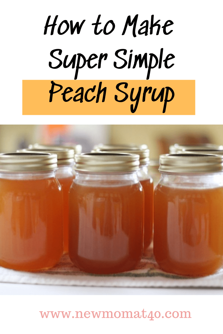 How To Make Super Simple Peach Syrup New Mom At 40