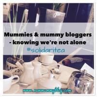 Mummies & mummy bloggers - knowing we're not alone | Solidaritea