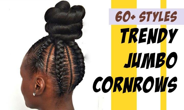 Trendy 60 Jumbo Cornrows For Black Women New Natural Hairstyles