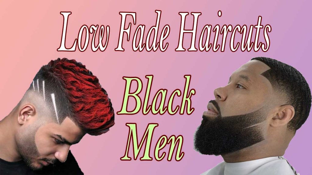 100 Badass Low Fade Haircut For Black Man New Natural Hairstyles