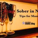 Sober in Nola :: Tips for Mamas