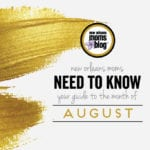 NOLA Moms Need to Know :: Your Guide to the Month of August