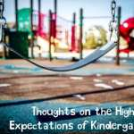 Thoughts on the High Expectations of Kindergarten