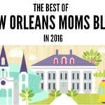 The Best of New Orleans Moms Blog :: The Top 10 Posts of 2016