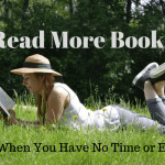 Read More Books (Tips When You Have No Time or Energy)