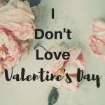 I Don't Love Valentine's Day