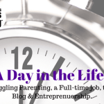 A Day In The Life :: Juggling Parenting, a Full-Time job, the Blog & Entreprenuership
